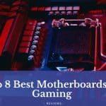 Best Motherboards for Gaming - Ultimate 8 Reviews