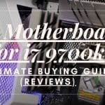 Best Motherboards for i7 9700k - 10 Ultimate Reviews & Buying Guide