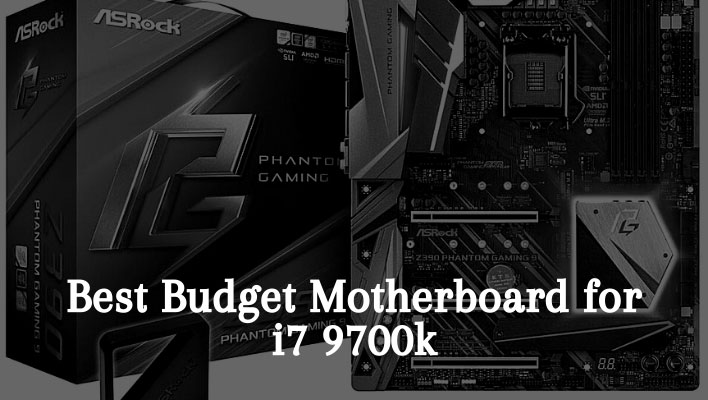 Best Budget Motherboard For i7 9700k