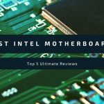 Best Intel Motherboards - Top 5 Ultimate Reviews