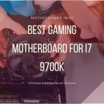 Best Gaming Motherboard For i7 9700k - Ultimate 6 Motherboard Reviews