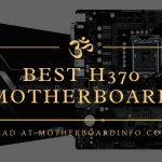 Best H370 Motherboard Reviews in 2021