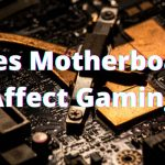 Does Motherboard Affect Gaming?