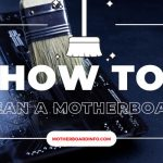 How to Clean a Motherboard? – A Complete Guide About Cleaning a Motherboard
