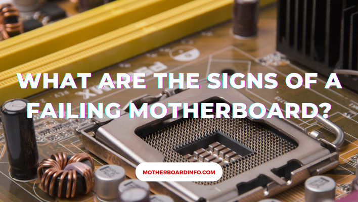 What are the signs of a failing motherboard