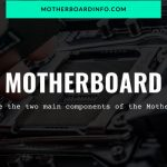 What are the two main components of the Motherboard? Complete Guide