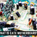 What is EATX Motherboard? – Definition and Functionality Complete Guide