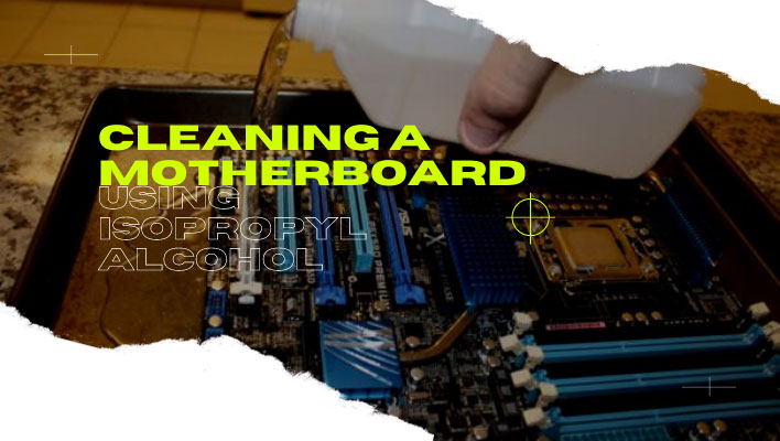 clean a motherboard with isopropyl alcohol