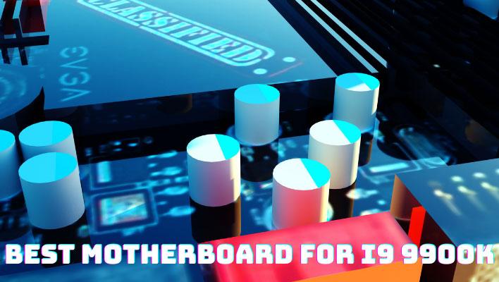 Best Motherboard for i9 9900k