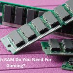 How Much RAM Do You Need For Gaming? - Ultimate Guide