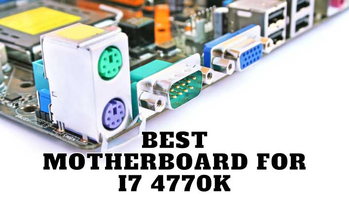 Best Motherboard For i7 4770k